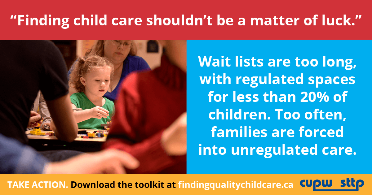 """Finding child care shouldn't be a matter of luck."" Wait lists are too long, with regulated spaces for less than 20% of children. Too often, families are forced into unregulated care."